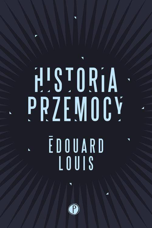 Historia przemocy / Édouard Louis ; z francuskiego tłumaczyła Joanna Polachowska. Warszawa