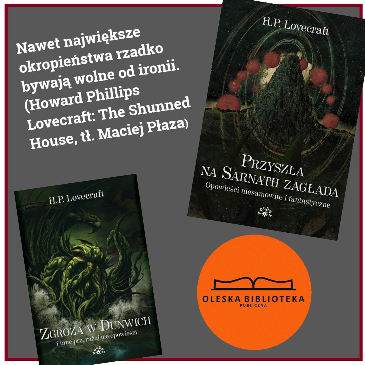 Nawet największe okropieństwa rzadko bywają wolne od ironii. (Howard Phillips Lovecraft: The Shunned House, tł. Maciej Płaza)